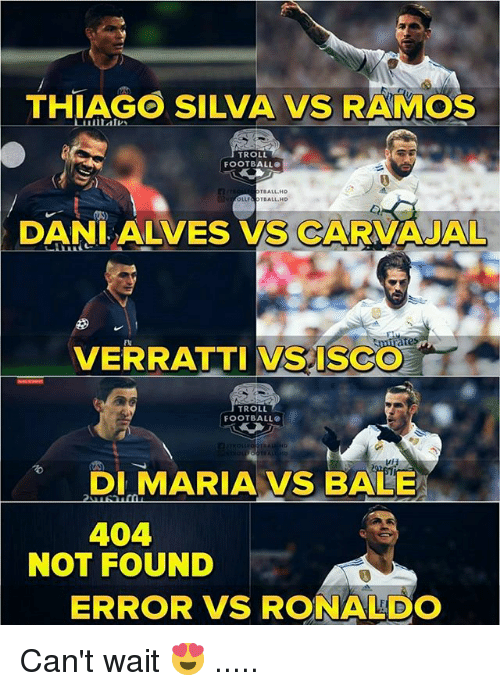 Football, Memes, and Troll: THIAGO SILVA VS RAMOS  TROLL  FOOTBALLO  TBALL HD  LLF& OTDALL.HD  ON)  DANI ALVES VS CARVAJAL  Flu  VERRATTI VSISGO  TROLL  FOOTBALL  DI.MARIAVS BALE  404  NOT FOUND  ERROR VS RONALDO Can't wait 😍 .....