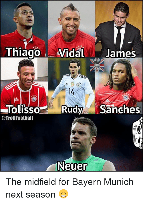 Jamesness: ThiagoVidal James  TolissoRudySanches  @TrollFootball  Neuer The midfield for Bayern Munich next season 😁