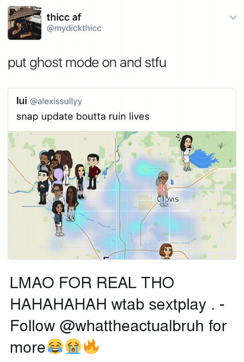 Thicc Af: thicc af  @mydickthicc  put ghost mode on and stfu  lui @alexissullyy  snap update boutta ruin lives  VIS LMAO FOR REAL THO HAHAHAHAH wtab sextplay . - Follow @whattheactualbruh for more😂😭🔥