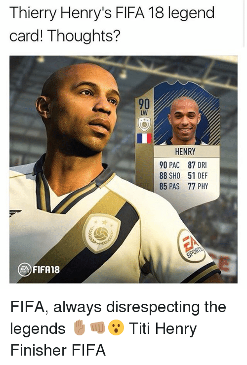 Fifa, Memes, and 🤖: Thierry Henry's FIFA 18 legend  card! Thoughts?  90  LW  HENRY  90 PAC 87 DRI  88 SHO 51 DEF  85 PAS 77 PHY  FIFA18 FIFA, always disrespecting the legends ✋🏽👊🏽😮 Titi Henry Finisher FIFA