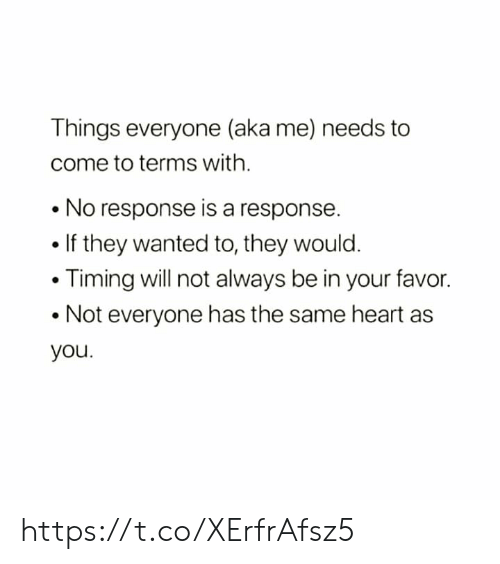 No Response: Things everyone (aka me) needs to  come to terms with.  No response is a response.  . If they wanted to, they would.  Timing will not always be in your favor.  .Not everyone has the same heart as  you. https://t.co/XErfrAfsz5