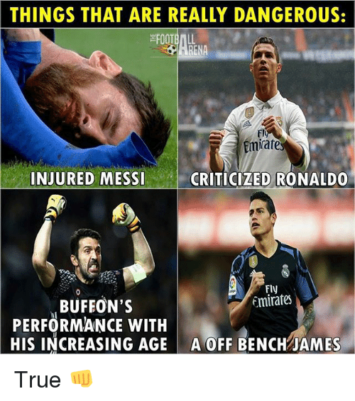 Football, Memes, and True: THINGS THAT ARE REALLY DANGEROUS:  FOOTBALL  ENA  mirate  INJURED MESSI  CRITICIZED RONALDO  Emirates  MBUFFON'S  PERFORMANCE WITH  HIS INCREASING AGE A OFF BENCH AMES True 👊