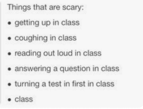 answering: Things that are scary:  . getting up in class  . coughing in class  . reading out loud in class  e answering a question in class  . turning a test in first in class  . class