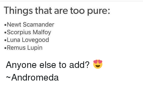 luna lovegood: Things that are too pure  .Newt Scam ander  Scorpius Malfoy  Luna Lovegood  Remus Lupin Anyone else to add? 😍 ~Andromeda