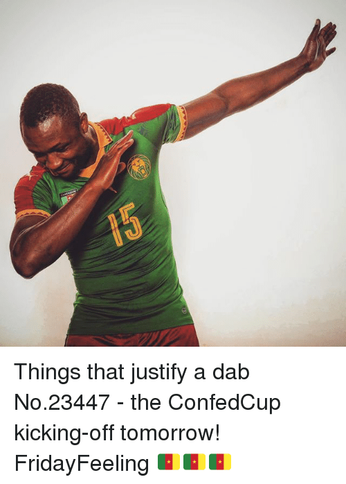 Memes, Tomorrow, and 🤖: Things that justify a dab No.23447 - the ConfedCup kicking-off tomorrow! FridayFeeling 🇨🇲🇨🇲🇨🇲