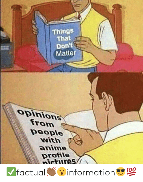 matte: Things  That w  Don't  Matte  opinions  from  people  with  anime  profile ✅factual👏🏾😮information😎💯