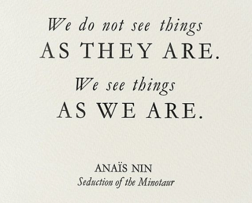 seduction: things  We do not see  AS THEY ARE  things  AS WE ARE  We see  ANAIS NIN  Seduction of the Minotaur
