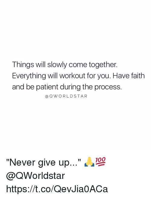 "Memes, Patient, and Faith: Things will slowly come together.  Everything will workout for you. Have faith  and be patient during the process.  @QWORLDSTAR ""Never give up..."" 🙏💯 @QWorldstar https://t.co/QevJia0ACa"