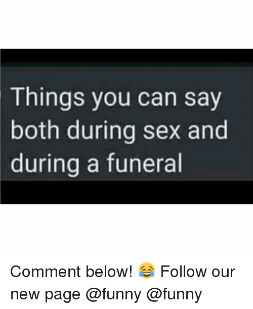 Funny, Memes, and Sex: Things you can say  both during sex and  during a funeral Comment below! 😂 Follow our new page @funny @funny