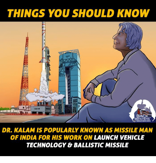 ballistics: THINGS YOU SHOULD KNOW  LEH  BACK  BENCHERS  THEBACKBENCHERS  DR. KALAM IS POPULARLY KNOWN AS MISSILE MAN  OF INDIA FOR HIS WORK ON LAUNCH VEHICLE  TECHNOLOGY BALLISTIC MISSILE