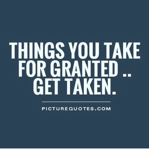 Quotes About Man Being Taken For Granted Daily Inspiration Quotes