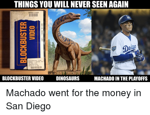 Blockbuster: THINGS YOU WILL NEVER SEEN AGAIN  39033021032039  BLOCKBUSTER VIDEO DINOSAURS  MACHADO IN THE PLAYOFFS Machado went for the money in San Diego