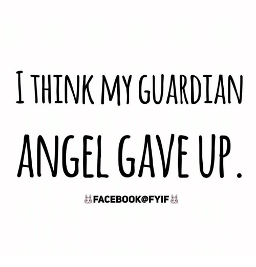 guardian angels: THINK MY GUARDIAN  ANGEL GAVE UP  FACEBOOK FYIF