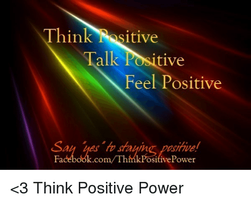 Facebook, Memes, and facebook.com: Think Nositive  Talk Positive  Feel Positive  Say Les stayin  Facebook.com/ThinkPo  Power <3 Think Positive Power