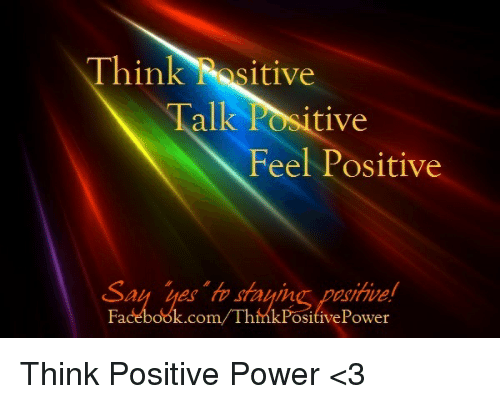 Facebook, Memes, and Power: Think Nositive  Talk Positive  Feel Positive  Say sayin  Facebook.com/ThinkPo  Power Think Positive Power <3