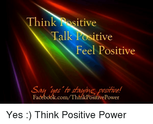 Facebook, Memes, and facebook.com: Think Nositive  Talk Positive  Feel Positive  Say sayin  Facebook.com/ThinkPo  Power Yes :)  Think Positive Power