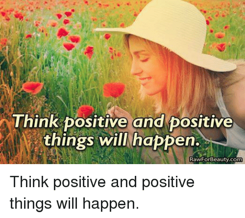 Beautiful, Memes, and 🤖: Think positive and positive  things will happen.  N  RawFor Beauty.com Think positive and positive things will happen.