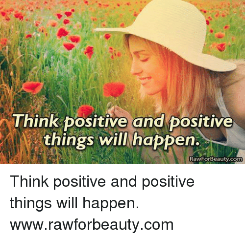 Memes, 🤖, and Com: Think positive and positive  things will happen.  RawForBeauty.co Think positive and positive things will happen. www.rawforbeauty.com