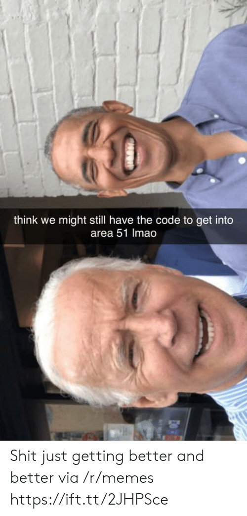 Getting Better: think we might still have the code to get into  area 51 Imao Shit just getting better and better via /r/memes https://ift.tt/2JHPSce
