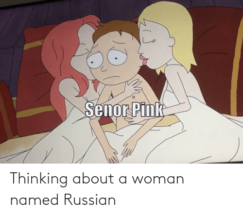 Russian: Thinking about a woman named Russian