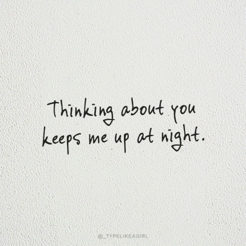 Thinking About You: Thinking about you  keeps me up at night.  @ TYPELIKEAGIRL