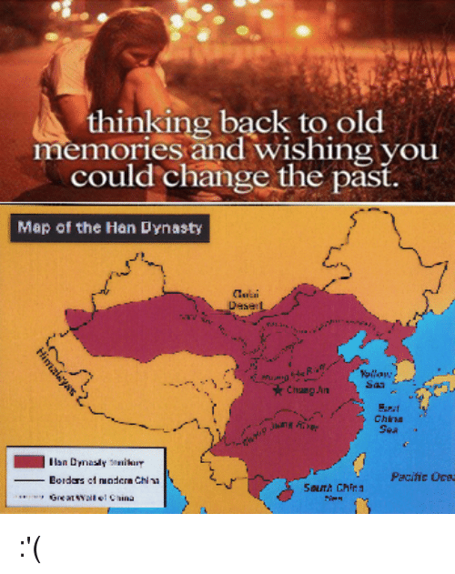 Greenwich Time: thinking back to old  memories and wishing you  could change the past.  Map of the Han Dynasty  Desert  Pacific Ocea  Bordas  nadern China :'(