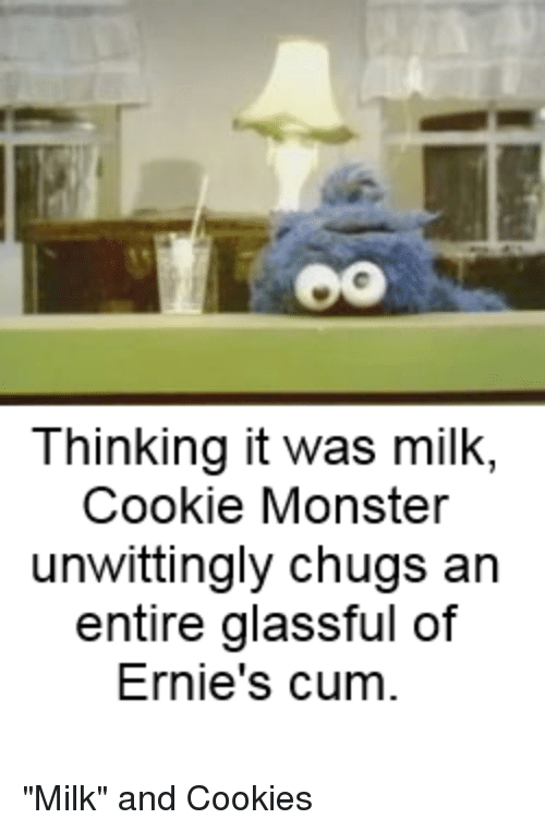 """Cookie Monster, Cookies, and Monster: Thinking it was milk  Cookie Monster  unwittingly chugs an  entire glassful of  Ernie's cum """"Milk"""" and Cookies"""