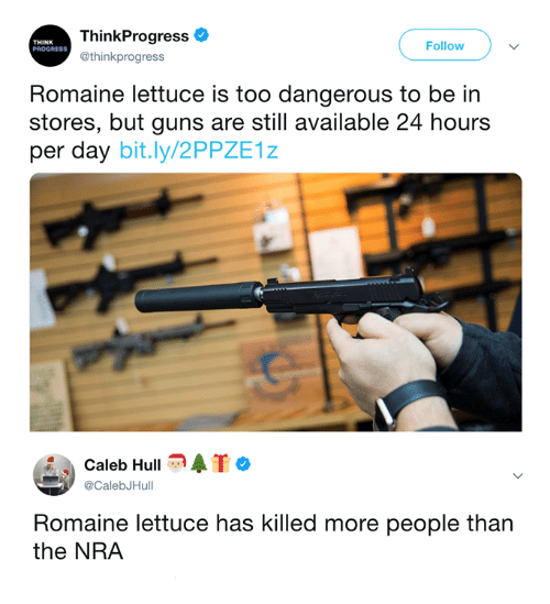 think progress: ThinkProgress  @thinkprogress  THINK  PROGRESS  Follow  Romaine lettuce is too dangerous to be in  stores, but guns are still available 24 hours  per day bit.ly/2PPZE1z  Caleb Hull  @CalebJHull  Romaine lettuce has killed more people than  the NRA