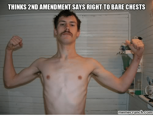 Memecrunch: THINKS 2ND AMENDMENT SAYS RIGHT TO BARE CHESTS  memecrunch com