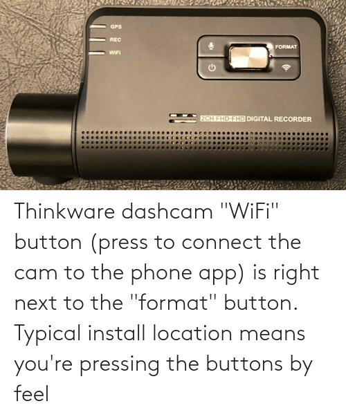 """Button Press: Thinkware dashcam """"WiFi"""" button (press to connect the cam to the phone app) is right next to the """"format"""" button. Typical install location means you're pressing the buttons by feel"""