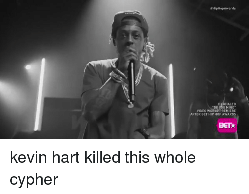 Cypher, Funny, and Kevin Hart: tHipHopAwards  HALED  U MIND  VIDEO WORLD PREMIERE  TER BET HIP HOP AWARDS  BETk kevin hart killed this whole cypher