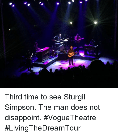 Disappointed: Third time to see Sturgill Simpson. The man does not disappoint.  #VogueTheatre #LivingTheDreamTour