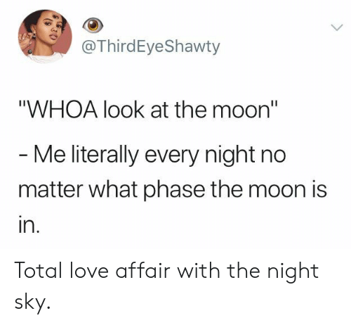 """phase: @ThirdEyeShawty  """"WHOA look at the moon""""  - Me literally every night no  matter what phase the moon is  in. Total love affair with the night sky."""