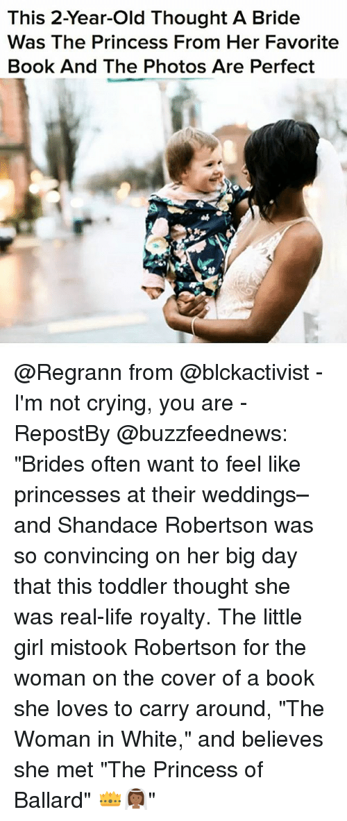 """robertsons: This 2-Year-old Thought A Bride  Was The Princess From Her Favorite  Book And The Photos Are Perfect @Regrann from @blckactivist - I'm not crying, you are - RepostBy @buzzfeednews: """"Brides often want to feel like princesses at their weddings–and Shandace Robertson was so convincing on her big day that this toddler thought she was real-life royalty. The little girl mistook Robertson for the woman on the cover of a book she loves to carry around, """"The Woman in White,"""" and believes she met """"The Princess of Ballard"""" 👑👰🏾"""""""