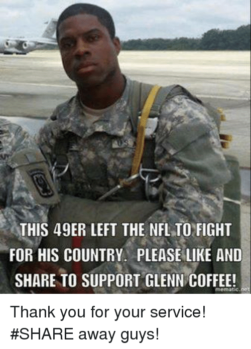 49er: THIS 49ER LEFT THE NFL TO FIGHT  FOR HIS COUNTRY. PLEASE LIKE AND  SHARE TO SUPPORT GLENN COFFEE! Thank you for your service! #SHARE away guys!