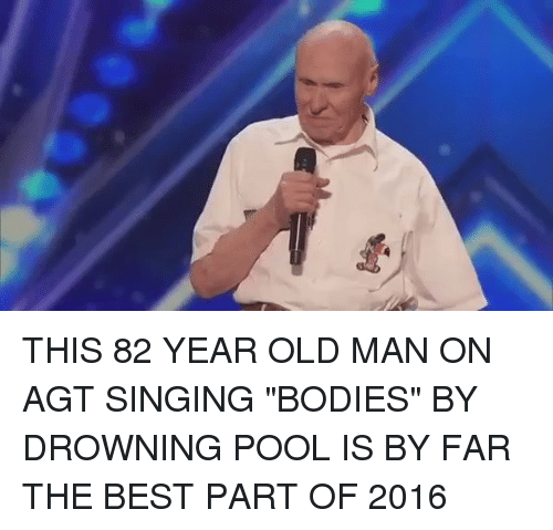 """agt: THIS 82 YEAR OLD MAN ON AGT SINGING """"BODIES"""" BY DROWNING POOL IS BY FAR THE BEST PART OF 2016"""