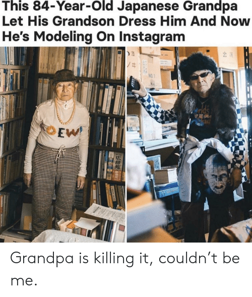 modeling: This 84-Year-Old Japanese Grandpa  Let His Grandson Dress Him And Now  He's Modeling On Instagram  NO.1  lds  244  EW Grandpa is killing it, couldn't be me.