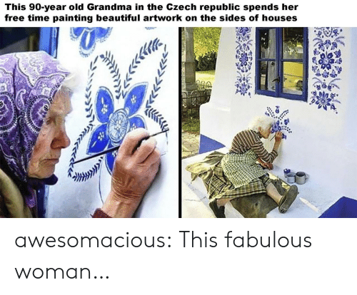 Free Time: This 90-year old Grandma in the Czech republic spends her  free time painting beautiful artwork on the sides of houses awesomacious:  This fabulous woman…