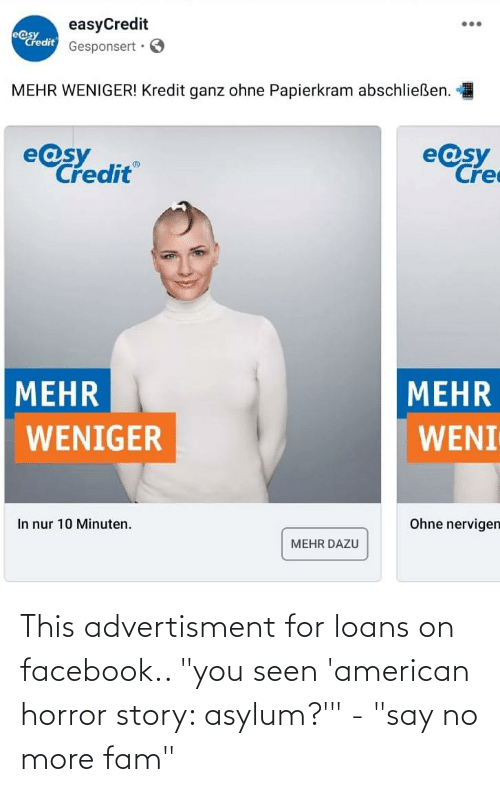 """Advertisment: This advertisment for loans on facebook.. """"you seen 'american horror story: asylum?'"""" - """"say no more fam"""""""