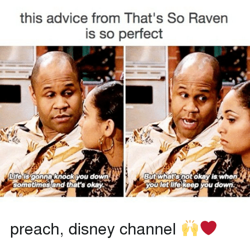 Disney Channels: this advice from That's So Raven  is so perfect  But what's not okay is when  Life is gonna knock you down  you het keep you down  M  sometimes and that's okay. preach, disney channel 🙌❤️