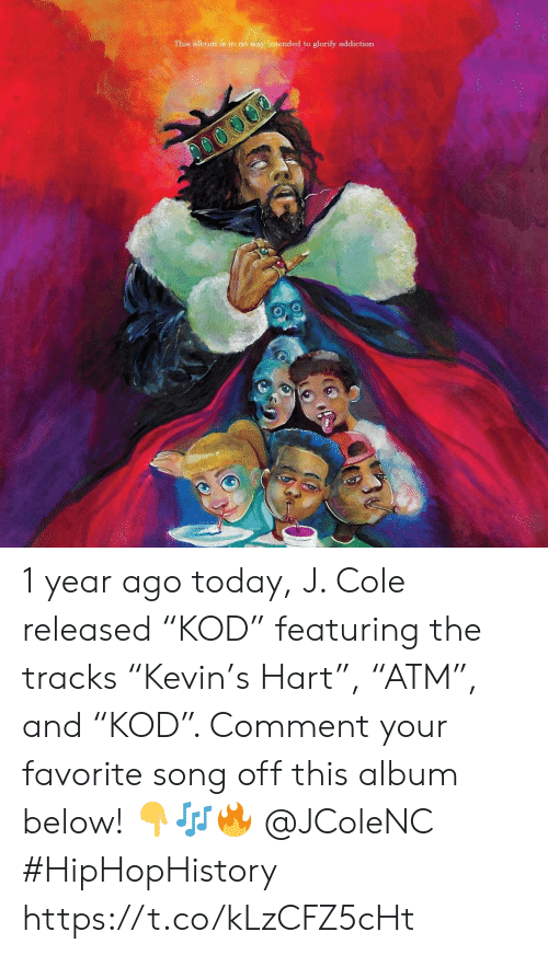 """J. Cole: This album is in no way intended to glorify addiction 1 year ago today, J. Cole released """"KOD"""" featuring the tracks """"Kevin's Hart"""", """"ATM"""", and """"KOD"""". Comment your favorite song off this album below! 👇🎶🔥 @JColeNC #HipHopHistory https://t.co/kLzCFZ5cHt"""