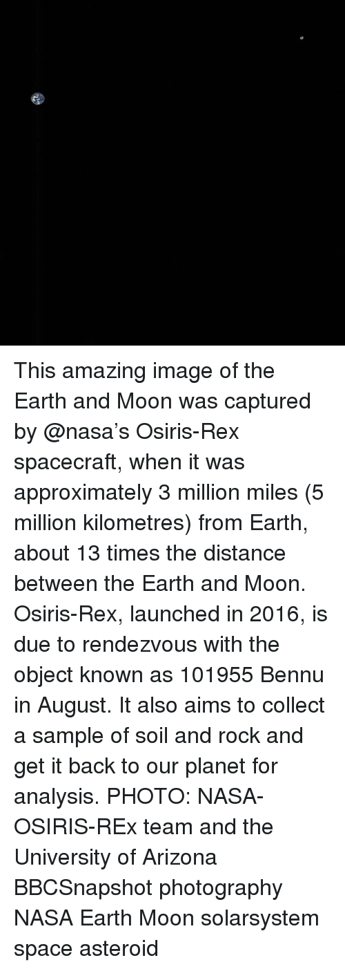 Memes, Nasa, and Arizona: This amazing image of the Earth and Moon was captured by @nasa's Osiris-Rex spacecraft, when it was approximately 3 million miles (5 million kilometres) from Earth, about 13 times the distance between the Earth and Moon. Osiris-Rex, launched in 2016, is due to rendezvous with the object known as 101955 Bennu in August. It also aims to collect a sample of soil and rock and get it back to our planet for analysis. PHOTO: NASA-OSIRIS-REx team and the University of Arizona BBCSnapshot photography NASA Earth Moon solarsystem space asteroid