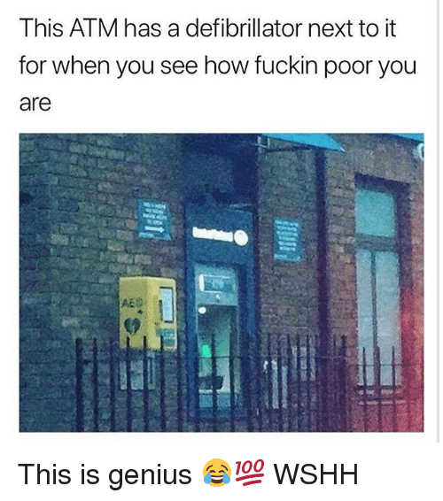 aed: This ATM has a defibrillator next to it  for when you see how fuckin poor you  are  AED This is genius 😂💯 WSHH