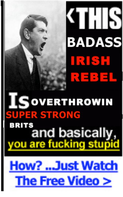 Fucking, Irish, and Videos: THIS  BADASS  IRISH  REBEL  SovERTHRowIN  SUPER STRONG  BRITS  and basically,  you are fucking stupid  How? Just Watch  The Free Video