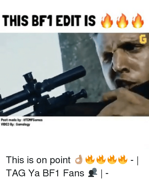 Post Mades: THIS BF1 EDITIS  Post made by  OTCMFGames  VIDEO By: Gamology This is on point 👌🏽🔥🔥🔥🔥 -   TAG Ya BF1 Fans 👥   -