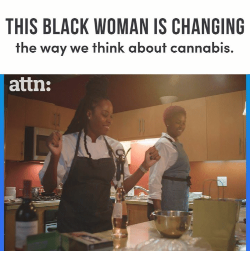 Memes, Black, and Cannabis: THIS BLACK WOMAN IS CHANGING  the way we think about cannabis.  attn