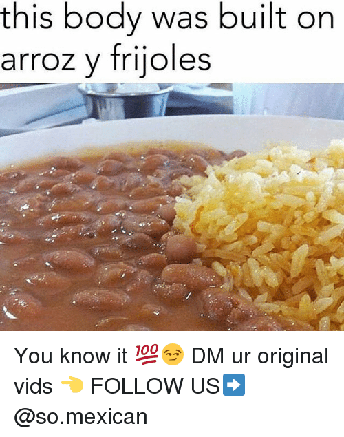 Memes, Mexican, and 🤖: this body was built on  arroz y frijoles You know it 💯😏 DM ur original vids 👈 FOLLOW US➡️ @so.mexican