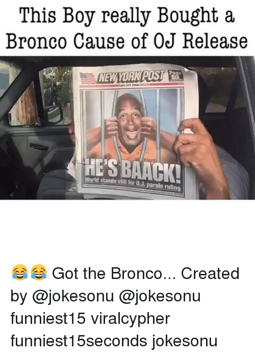 Funny, World, and Boy: This Boy really Bought a  Bronco Cause of OJ Release  HE'S BAACK!  World stands still for O.J. parole ruling 😂😂 Got the Bronco... Created by @jokesonu @jokesonu funniest15 viralcypher funniest15seconds jokesonu