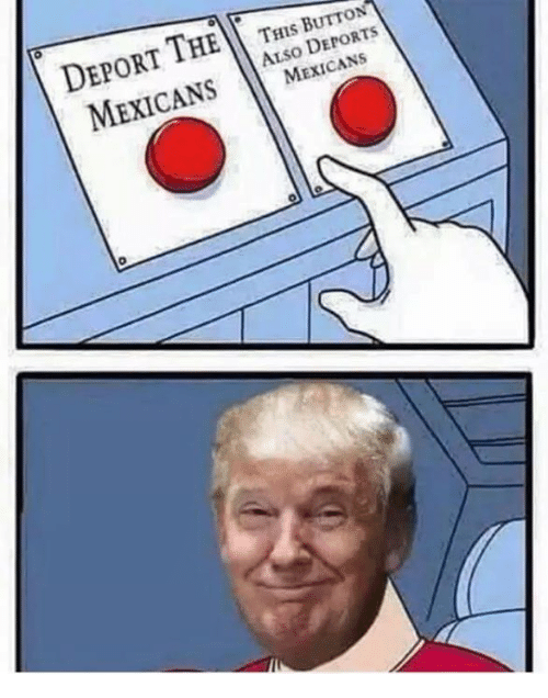 Dank Memes, Mexican, and  Buttons: THIS BUTTON  DEPORT  THE  MEXICANS  To  MEXICANS
