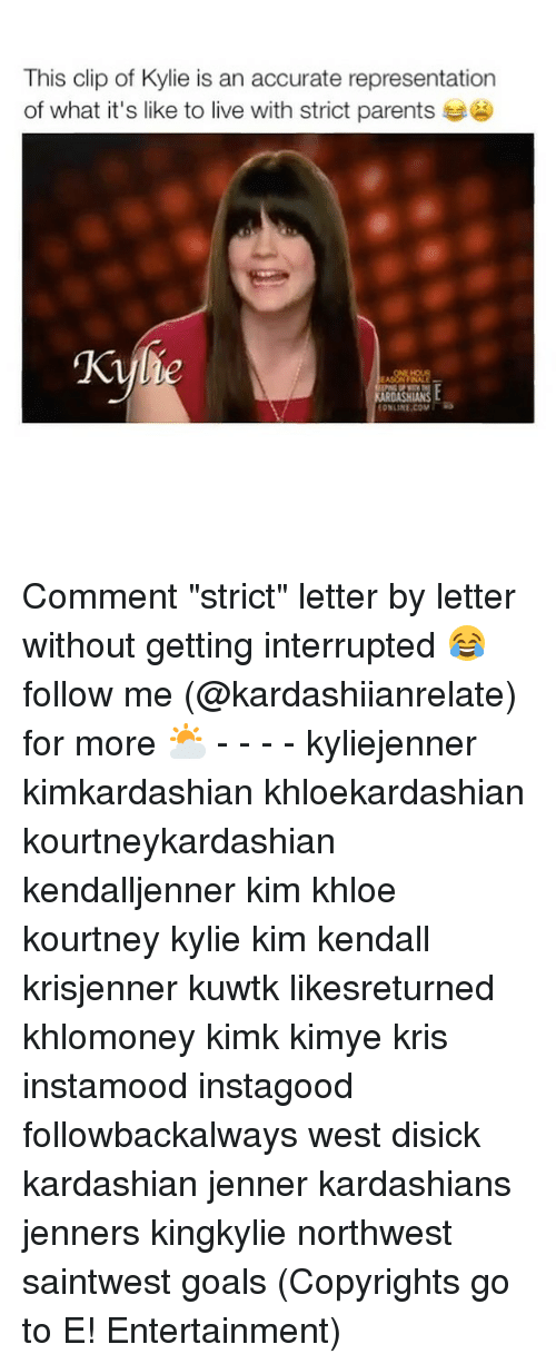 "Kardashians, Memes, and Kardashian: This clip of Kylie is an accurate representation  of what it's like to live with strict parents Comment ""strict"" letter by letter without getting interrupted 😂 follow me (@kardashiianrelate) for more ⛅️ - - - - kyliejenner kimkardashian khloekardashian kourtneykardashian kendalljenner kim khloe kourtney kylie kim kendall krisjenner kuwtk likesreturned khlomoney kimk kimye kris instamood instagood followbackalways west disick kardashian jenner kardashians jenners kingkylie northwest saintwest goals (Copyrights go to E! Entertainment)"